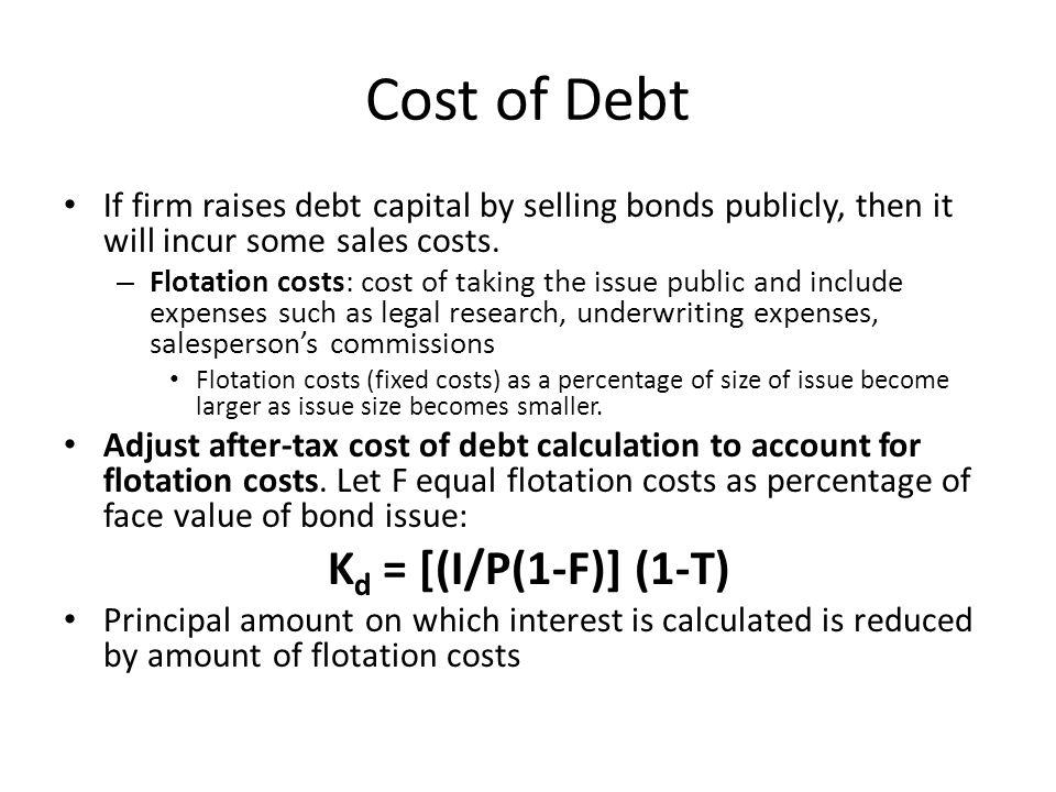 Cost of Debt Kd = [(I/P(1-F)] (1-T)